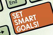 Conceptual Hand Writing Showing Set Smart Goals. Business Photo Showcasing Establish Achievable Obje poster