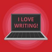 Word Writing Text I Love Writing. Business Concept For Affection For Creating Novels Journals Inspir poster