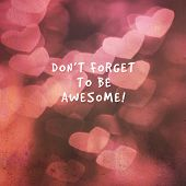 Inspirational Quotes - Dont Forget To Be Awesome. Blurry Background poster