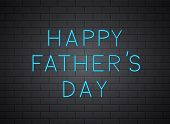 Happy Fathers Day Realistic Blue Neon Sign On Brick Wall Background. Father Day Celebration Typograp poster
