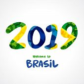 2019 Numbers, Welcome To Brasil. Background Pattern With Flat Watercolor In Brazilian Flag Colors. W poster