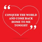 Постер, плакат: Inspirational Love Quote Conquer The World And Come Back Home To Me Tonight