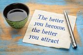 The better you become, the better you attract, law of attraction concept - handwriting on a napkin w poster