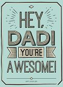 Fathers Day Card, Hey, Dad. You Are Awesome. Poster Design With Stylish Text. Gift Card For Father.  poster