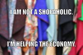 Shopping Funny Meme For Social Media Sharing. Shopping Addiction Or Helping The Economy. poster