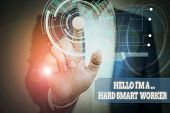 Text Sign Showing Hello I M A Hard Smart Worker. Conceptual Photo Intelligence At Your Job Fast Clev poster