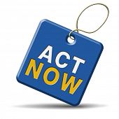 now or never time for action. It�?�¢??s now or never to act or react.