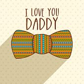 image of daddy  - Elegant greeting card decorated with colorful bow with stylish text I Love You Daddy for Happy Father - JPG