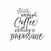 With Enough Coffee Nothing Is Impossible Phrase. Ink Illustration. Modern Brush Calligraphy. Isolate poster