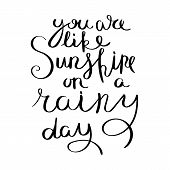 You Are Like A Sunshine In A Rainy Day. Inspirational Vector Hand Drawn Quote. Ink Brush Lettering I poster