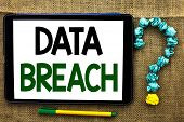 Conceptual Hand Writing Showing Data Breach. Business Photo Text Stolen Cybercrime Information Hacki poster