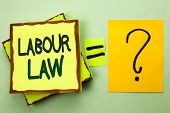 Handwriting Text Writing Labour Law. Concept Meaning Employment Rules Worker Rights Obligations Legi poster