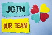 Conceptual Hand Writing Showing Join Our Team. Business Photo Showcasing Be A Part Of Our Teamwork W poster
