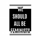 We Should All Be Feminists.typography Slogan For T-shirts, Hoodies, Bags poster