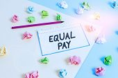 Word Writing Text Equal Pay. Business Concept For Rights That Individuals In The Same Workplace Be G poster
