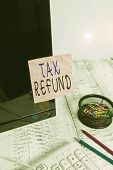 Handwriting Text Writing Tax Refund. Concept Meaning Refund On Tax When The Tax Liability Is Less Th poster