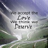 Inspirational Quote: We Accept The Love We Think We Deserve Positive, Motivation, Inspiration poster
