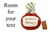 a vacation money jar, filled with cash for future vacations, holidays, weekend getaways, quick jaunt