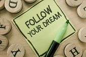 Conceptual Hand Writing Showing Follow Your Dream. Business Photo Showcasing Keep Track On Your Goal poster