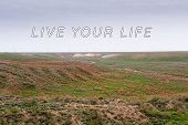 Inspirational Quote. Nature, Steppe. Text Live Your Life. poster