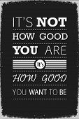 ������, ������: It is not How Good You Are