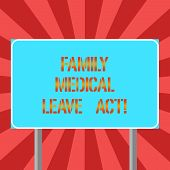Conceptual Hand Writing Showing Family Medical Leave Act. Business Photo Text Fmla Labor Law Coverin poster