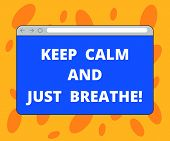 Writing Note Showing Keep Calm And Just Breathe. Business Photo Showcasing Take A Break To Overcome  poster