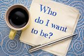 Who do I want to be? Handwriting on a napkin with a cup of coffee poster