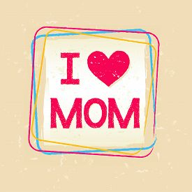 image of i love you mom  - I love you Mom in frame over beige old paper background greeting card holiday concept - JPG