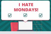 Handwriting Text Writing I Hate Mondays. Concept Meaning Not Liking The First Day Of Week Back To Ro poster