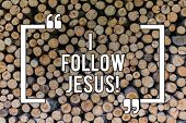 Conceptual Hand Writing Showing I Follow Jesus. Business Photo Text Religious Demonstrating With Lot poster