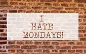 Conceptual Hand Writing Showing I Hate Mondays. Business Photo Showcasing Not Liking The First Day O poster