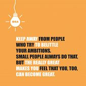 Keep Away From People Who Try To Belittle Your Ambitions. Small People Always Do That, But The Reall poster