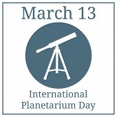 International Planetarium Day. March 13. March Holiday Calendar. Vector Telescope Icon. Silhouette O poster