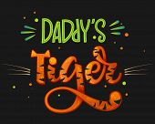 Daddys Tiger Color Hand Draw Calligraphy Script Lettering Whith Dots, Splashes And Whiskers Decore. poster