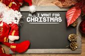 Blackboard with the text: All I Want For Christmas in a conceptual image poster