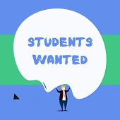 Text Sign Showing Students Wanted. Conceptual Photo List Of Things Wishes Or Dreams Young Showing In poster