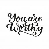 You Are Worthy Lettering Motivation Card Vector Illustration. Inspirational Quote Written In Black F poster