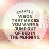 Inspirational Typographic Quote - Create a vision that makes you wanna jump out of bed in the mornin poster