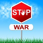 picture of stop fighting  - Stop War Representing Warning Sign And Combat - JPG