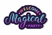 Welcome Magical Party Text Isolated On Background. Hand Drawn Lettering Magical As Logo, Patch, Stic poster