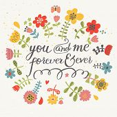 You and me forever ever. Bright romantic card made of flowers in vector. Stylish Save the Date card