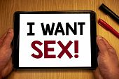 Text Sign Showing I Want Sex Motivational Call. Conceptual Photo To Desire Sexual Intercourse Excite poster