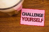 Conceptual Hand Writing Showing Challenge Yourself. Business Photo Text Overcome Confidence Strong E poster