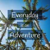 Travel, Adventure And Exploration Quote. Everyday Is An Adventure. Tropical Scenery Background. poster