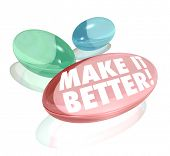 The words Make it Better on vitamins, supplements, pills or capsules to deliver increases or improve