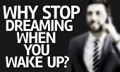 stock photo of persistence  - Business man with the text Why Stop Dreaming When You Wake Up - JPG
