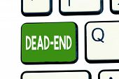 Word Writing Text Dead End. Business Concept For Reaching Limit Of Road Or Passage From Which No Exi poster