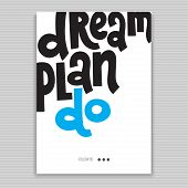Dream Plan Do - Poster With Hand Drawn Vector Lettering. Unique Motivational Quote To Keep Inspired  poster