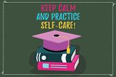 Conceptual Hand Writing Showing Keep Calm And Practice Self Care. Business Photo Text Be Quiet Have  poster